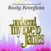 And send my love to James - Rudy Kronfuss